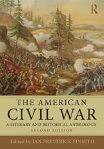 The American Civil War : A Literary and Historical Anthology