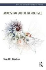 Analyzing Social Narratives : Routledge Series on Interpretive Methods - Shaul Shenhav