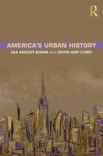America's Urban History : A Brief History - Lisa Krissoff Boehm