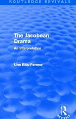 Jacobean Drama : An Interpretation - Una Mary Ellis-Fermor