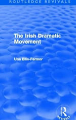 Irish Dramatic Movement : An Interpretation - Una Mary Ellis-Fermor