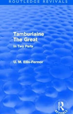Tamburlaine the Great : In Two Parts - Una Mary Ellis-Fermor