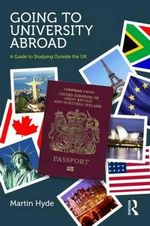 Going to University Abroad : A Guide to Studying Outside the UK - Martin Hyde