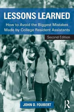 Lessons Learned : How to Avoid the Biggest Mistakes Made by College Resident Assistants - John D. Foubert