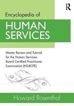 Encyclopedia of Human Services : Master Review and Tutorial for the Human Services-Board Certified Practitioner Examination (HS-BCPE) - Howard Rosenthal