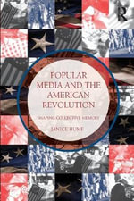 Popular Media and the American Revolution : Shaping Collective Memory - Janice Hume