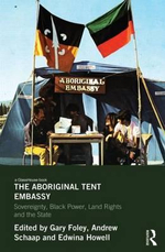 The Aboriginal Tent Embassy : Sovereignty, Black Power, Land Rights and the State