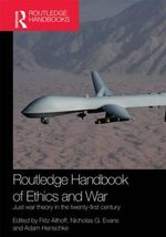 Routledge Handbook of Ethics and War : Just War Theory in the 21st Century