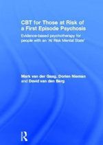 CBT for Those at Risk of a First Episode Psychosis : Evidence-based Psychotherapy for Those with an at Risk Mental State - Mark van der Gaag