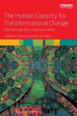 The Human Capacity for Transformational Change : Harnessing the Collective Mind - Valerie A. Brown