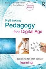 Rethinking Pedagogy for a Digital Age : Designing for 21st Century Learning