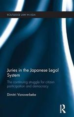 Juries in the Japanese Legal System : The Continuing Struggle for Citizen Participation and Democracy - Dimitri Vanoverbeke