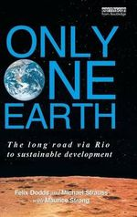 Only One Earth : The Long Road via Rio to Sustainable Development - Felix Dodds