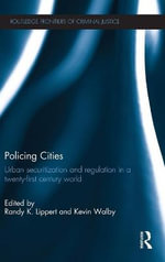 Policing Cities : Urban Securitization and Regulation in a 21st Century World