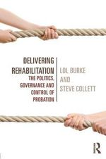 Delivering Rehabilitation : The Governance, Control and Management of Probation - Lol Burke