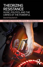 Theorizing Resistance : Music, Politics, and the Crimes of the Powerful - David Kauzlarich