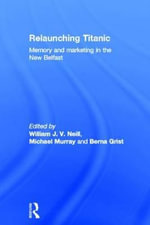 Relaunching Titanic : Memory and Marketing in the New Belfast