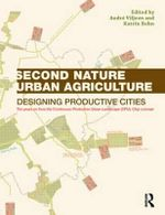 Second Nature Urban Agriculture : Designing Productive Cities - Andre Viljoen