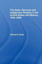 The State, Removal and Indigenous Peoples in the United States and Mexico, 1620-2000 : Arguments for Alternative Education - Claudia Haake