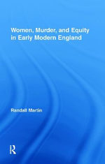 Women, Murder, and Equity in Early Modern England : Essential W for the Study of Early Modern Englishw... - Randall Martin