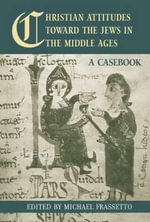 Christian Attitudes Toward the Jews in the Middle Ages : A Casebook - Michael Frassetto