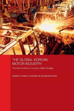 The Global Korean Motor Industry : The Hyundai Motor Company's Global Strategy - Russell D. Lansbury