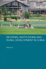 Informal Institutions and Rural Development in China : New Collectives and Rural Development - Biliang Hu