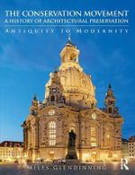 The Conservation Movement: A History of Architectural Preservation : Antiquity to Modernity - Miles Glendinning
