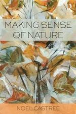 Making Sense of Nature - Noel Castree
