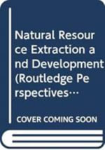 Natural Resource Extraction and Development : Routledge Perspectives on Development - Roy Maconachie