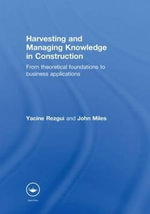 Harvesting and Managing Knowledge in Construction : from Theoretical Foundations to Business Applications - Yacine Rezgui