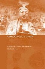 Marco Polo's China : A Venetian in the Realm of Khubilai Khan - G Haw Stephen