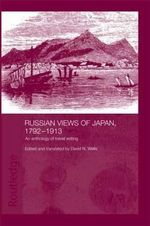 Russian Views of Japan, 1792-1913 : An Anthology of Travel Writing - David N. Wells