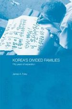 Korea's Divided Families : Fifty Years of Separation - Dr James Foley