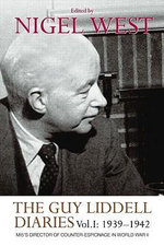 The Guy Liddell Diaries, 1939-1942: Volume 1 : MI5's Director of Counter-Espionage in World War II - Nigel West