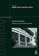 Stadium Worlds : Football, Space and the Built Environment