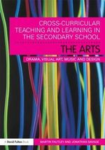 Cross-curricular Teaching and Learning in the Secondary School! The Arts : Drama, Visual Art, Music and Design - Martin Fautley