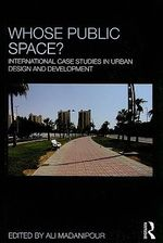 Whose Public Space? : International Case Studies in Urban Design and Development