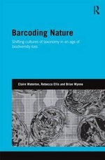 Barcoding Nature : Shifting Cultures of Taxonomy in an Age of Biodiversity Loss - Claire Waterton