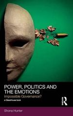 Power, Politics and the Emotions : Impossible Governance? - Shona Hunter