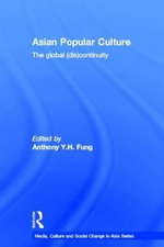 Asian Popular Culture : The Global (Dis)continuity