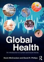 Global Health : An Introduction to Current and Future Trends - Kevin McCracken