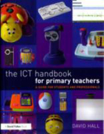 The ICT Handbook for Primary Teachers : A Guide for Students and Professionals - David Hall