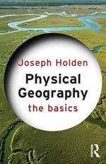 Physical Geography : The Basics Series - Joseph A. Holden