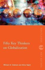Fifty Key Thinkers on Globalization - William Coleman