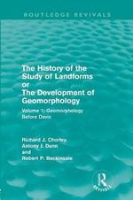 The History of the Study of Landforms : Geomorphology Before Davis or the Development of Geomorphology v. 1 - Richard J. Chorley