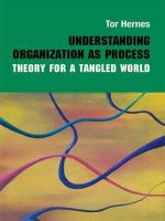 Understanding Organization as Process : Theory for a Tangled World - Tor Hernes