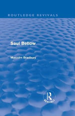 Saul Bellow : Routledge Revivals - Malcolm Bradbury