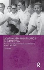 Journalism and Politics in Indonesia : A Critical Biography of Mochtar Lubis (1922-2004) as Editor and Author - David T. Hill