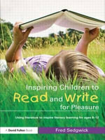 Inspiring Children to Read and Write for Pleasure : Using Literature to Inspire Literacy Learning for Ages 8-12 - Fred Sedgwick